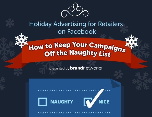 Holiday Advertising for Retailers on Facebook NAUGHTY NICE How to Keep Your Campaigns Off the Naughty List presented by br...