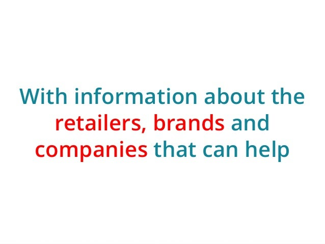 With information about the  | ‹#›  retailers, brands and  companies that can help
