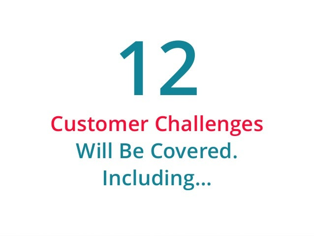 | ‹#›  12  Customer Challenges  Will Be Covered.  Including…