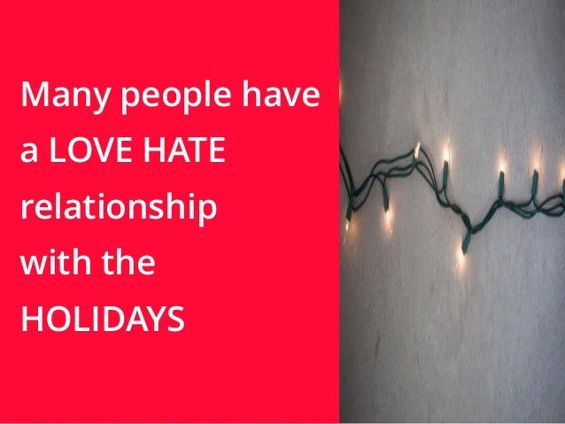 | ‹#›  Many people have  a LOVE HATE  relationship  with the  HOLIDAYS