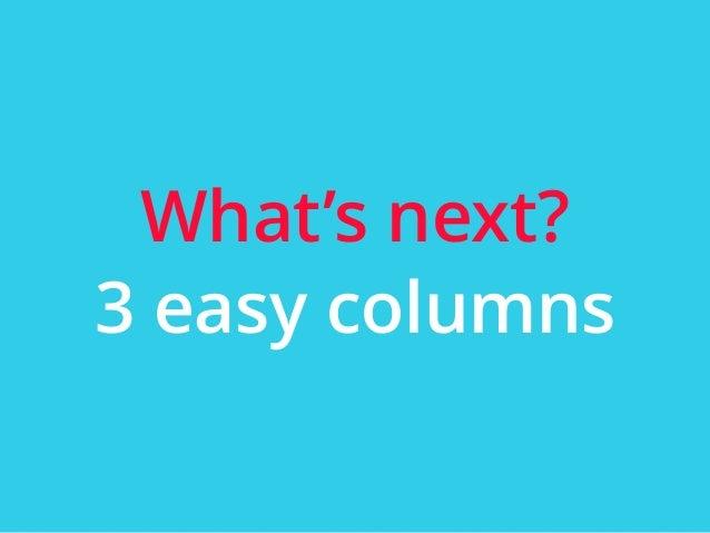 | ‹#›  What's next?  3 easy columns