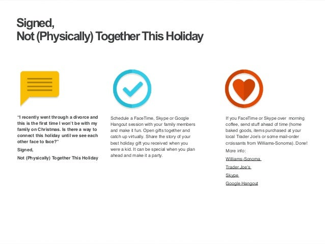 | ‹#›  Signed,  Not (Physically) Together This Holiday  Schedule a FaceTime, Skype or Google  Hangout session with your fa...