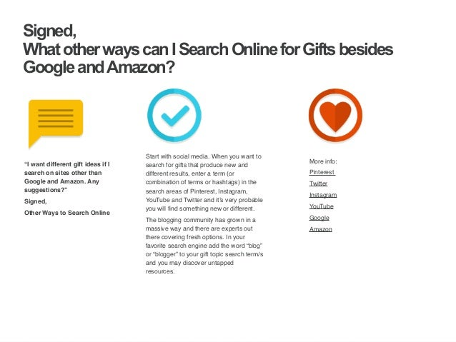 | ‹#›  Signed,  What other ways can I Search Online for Gifts besides  Google and Amazon?  Start with social media. When y...