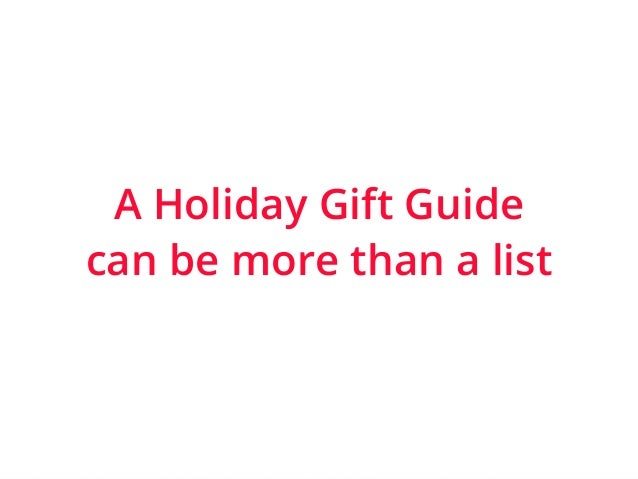 | ‹#›  A Holiday Gift Guide  can be more than a list
