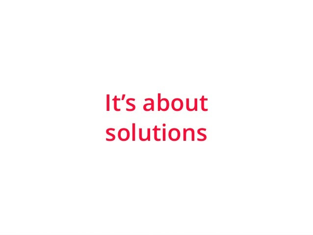 | ‹#›  It's about  solutions