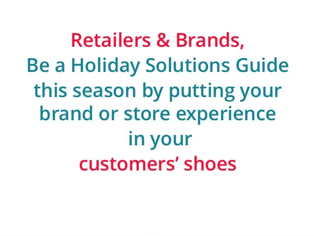 | ‹#›  Retailers & Brands,  Be a Holiday Solutions Guide  this season by putting your  brand or store experience  in your ...