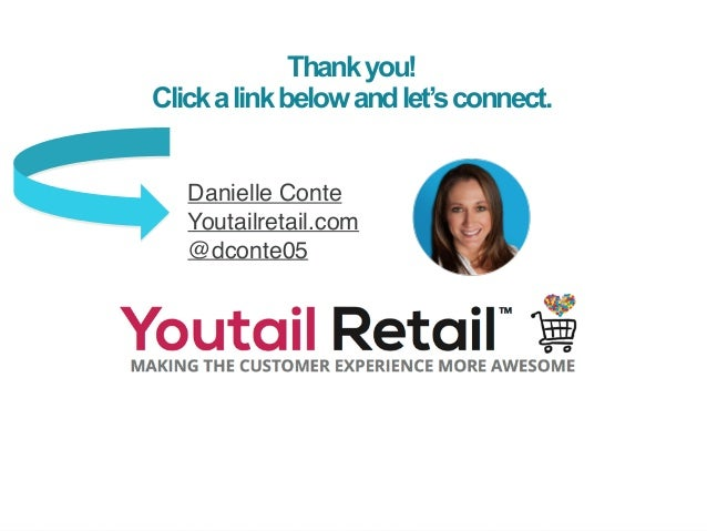 | ‹#›  Thank you!  Click a link below and let's connect.  Danielle Conte  Youtailretail.com  @dconte05