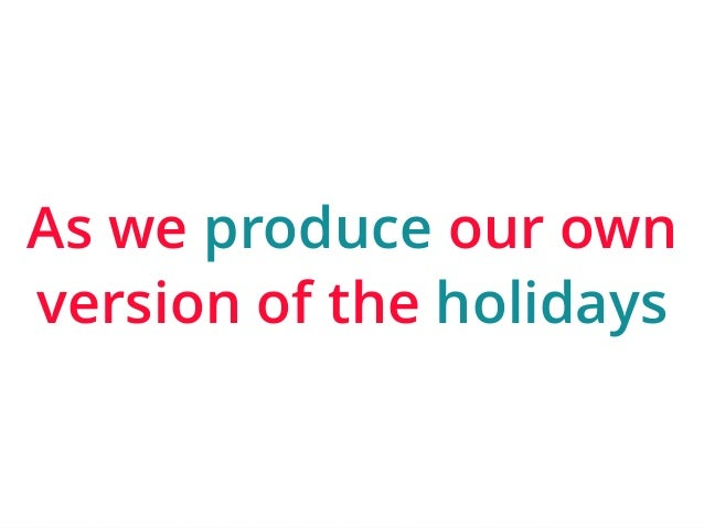 As we produce our own  version of the holidays  | ‹#›
