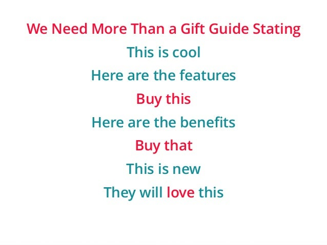We Need More Than a Gift Guide Stating  | ‹#›  This is cool  Here are the features  Buy this  Here are the benefits  Buy t...