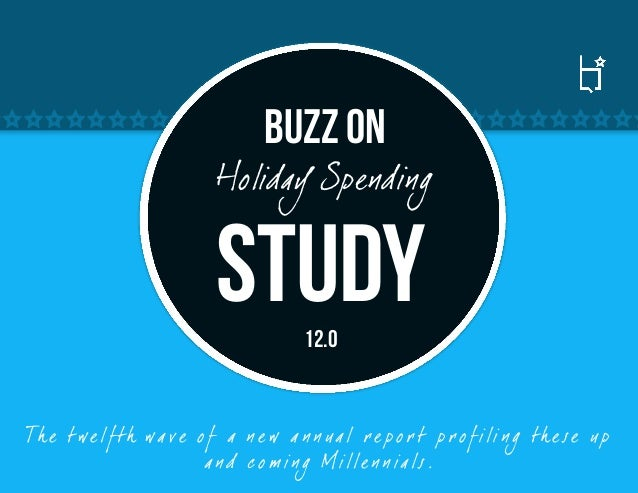 Buzz on                           Holiday Spending                           Study        12.0Th e t we lf th wa ve o f a ...