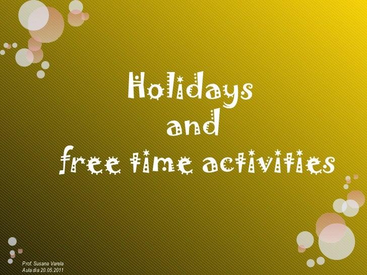 Prof. Susana Varela Aula dia 20.05.2011 Holidays  and free time activities