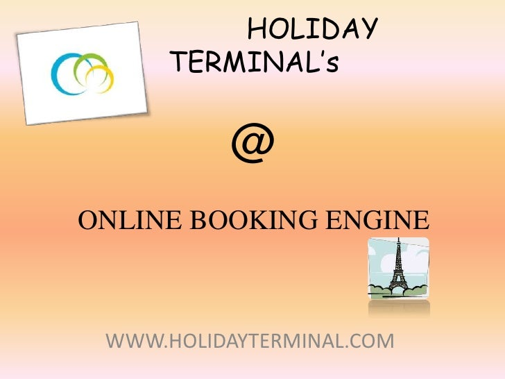 HOLIDAY TERMINAL's@ONLINE BOOKING ENGINE<br />WWW.HOLIDAYTERMINAL.COM<br />