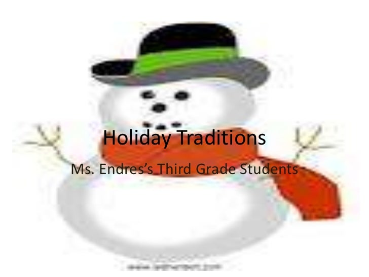 Holiday TraditionsMs. Endres's Third Grade Students