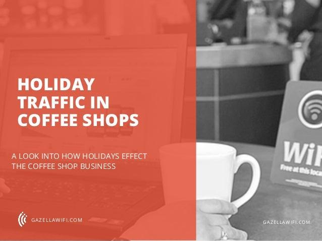 HOLIDAY TRAFFIC IN COFFEE SHOPS A LOOK INTO HOW HOLIDAYS EFFECT THE COFFEE SHOP BUSINESS GAZELLAWIFI.COM GAZELLAWIFI.COM