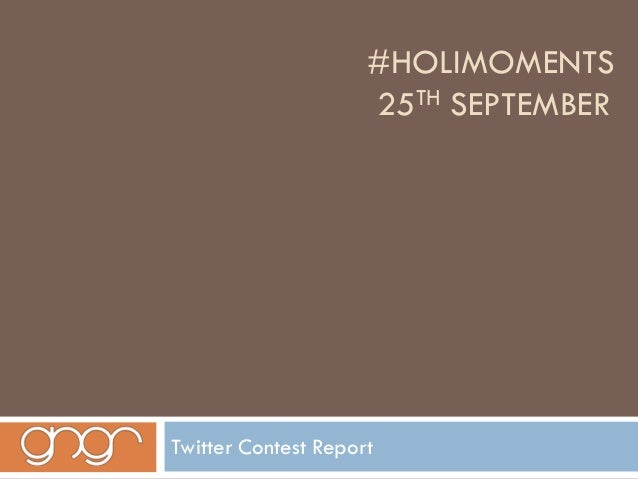 #HOLIMOMENTS                     25TH SEPTEMBERTwitter Contest Report