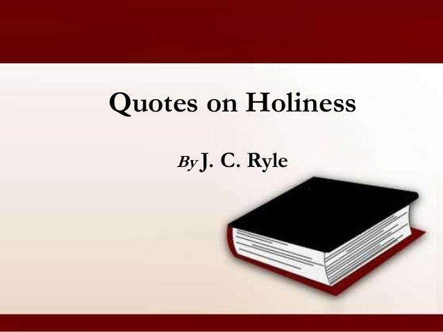 Quotes on HolinessBy J. C. Ryle