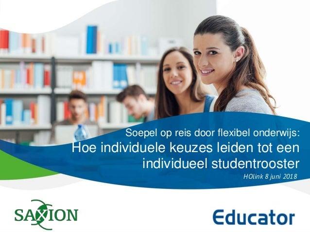 Soepel op reis door flexibel onderwijs: Hoe individuele keuzes leiden tot een individueel studentrooster HOlink 8 juni 2018