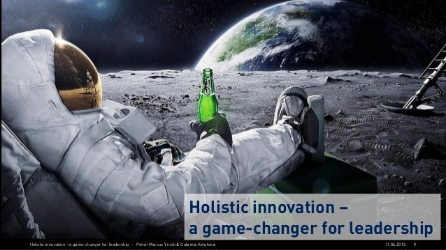 Holistic innovation – a game-changer for leadership - Peter-Marcus Virsík & Gabriela Koleková 111.06.2015 Holistic innovat...