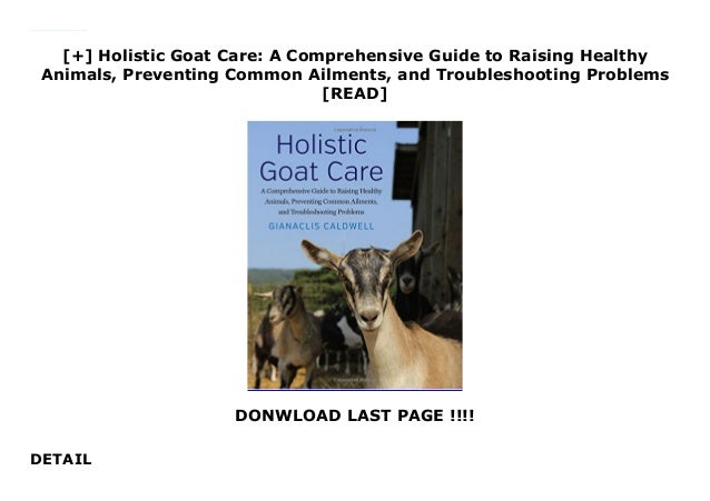 Holistic Goat Care and Troubleshooting Problems Preventing Common Ailments A Comprehensive Guide to Raising Healthy Animals