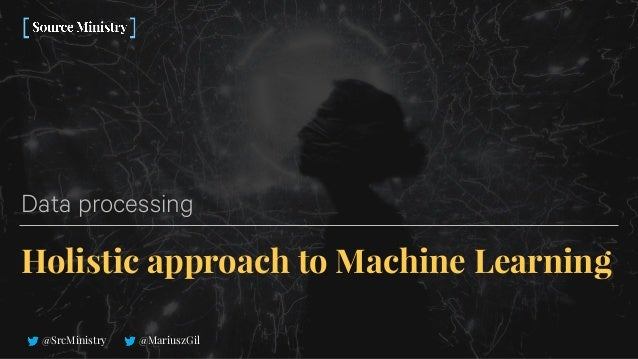 @SrcMinistry @MariuszGil Holistic approach to Machine Learning Data processing