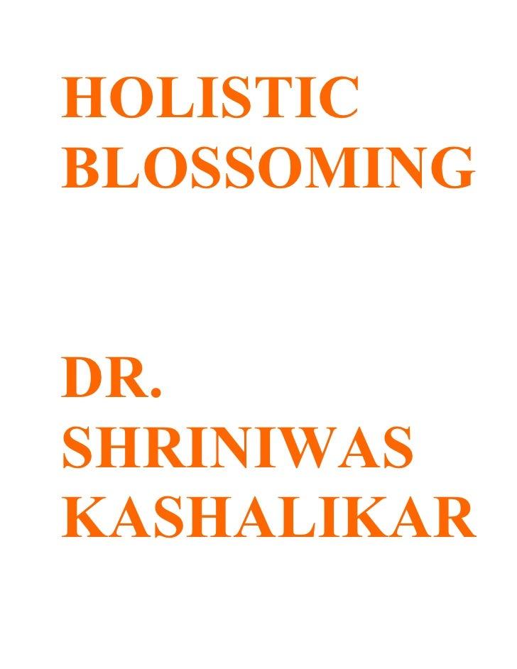 HOLISTIC BLOSSOMING   DR. SHRINIWAS KASHALIKAR