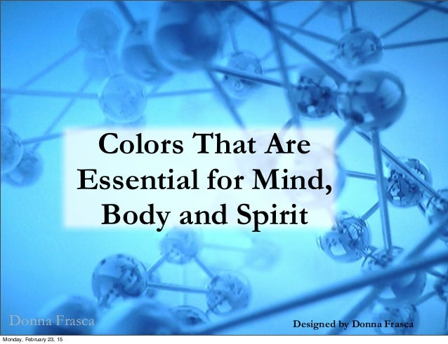 Designed by Donna Frasca Colors That Are Essential for Mind, Body and Spirit Donna Frasca Monday, February 23, 15