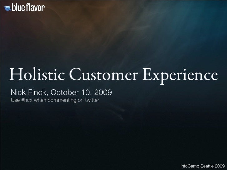 Holistic Customer Experience Nick Finck, October 10, 2009 Use #hcx when commenting on twitter                             ...