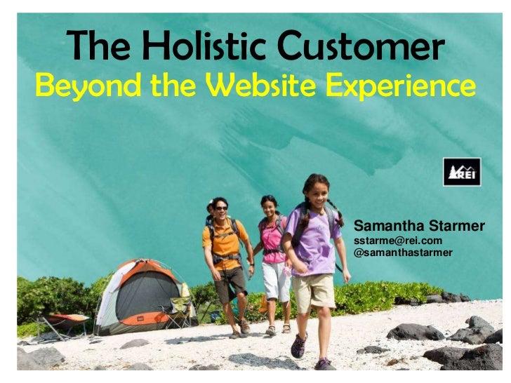 The Holistic Customer Beyond the Website Experience<br />Samantha Starmer<br />sstarme@rei.com<br />@samanthastarmer<br />