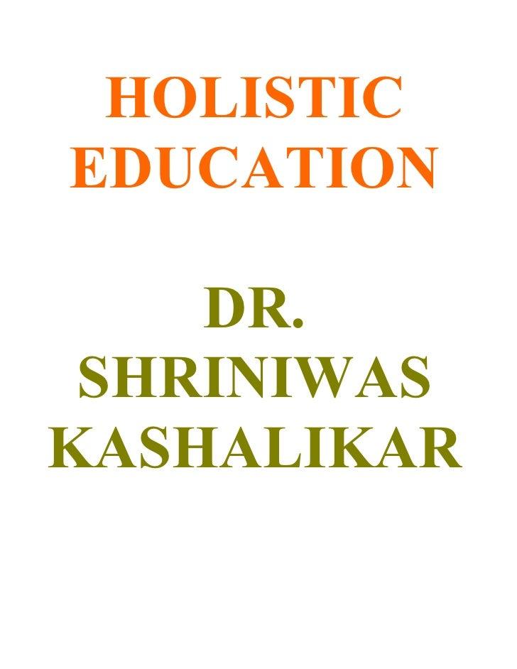 HOLISTIC EDUCATION      DR.  SHRINIWAS KASHALIKAR