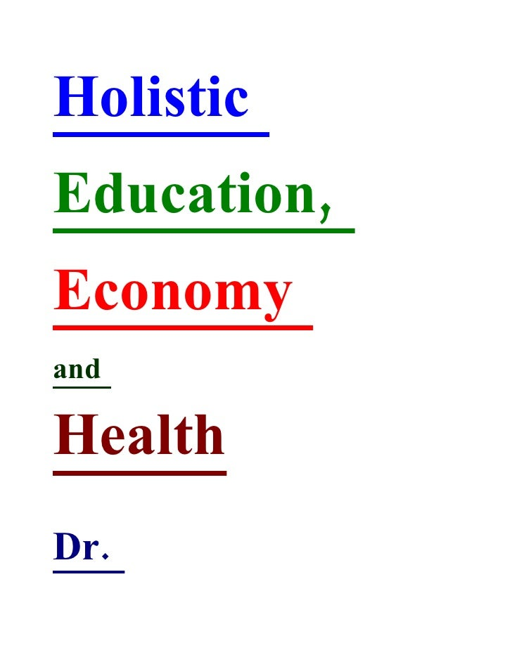 Holistic Education, Economy and  Health Dr.