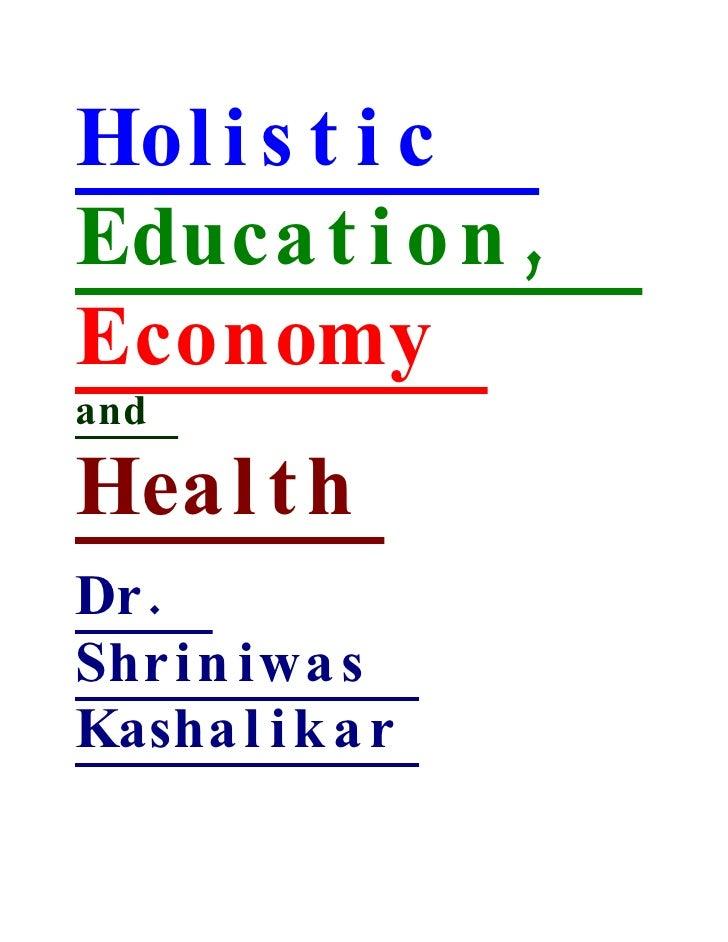 Hol i s t i c Educa t i o n , Economy and  Heal t h Dr . Shr i n iwa s Kasha l i k a r