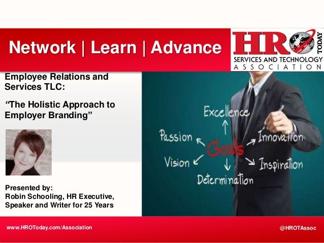 "Employee Relations and Services TLC: ""The Holistic Approach to Employer Branding"" www.HROToday.com/Association Network 