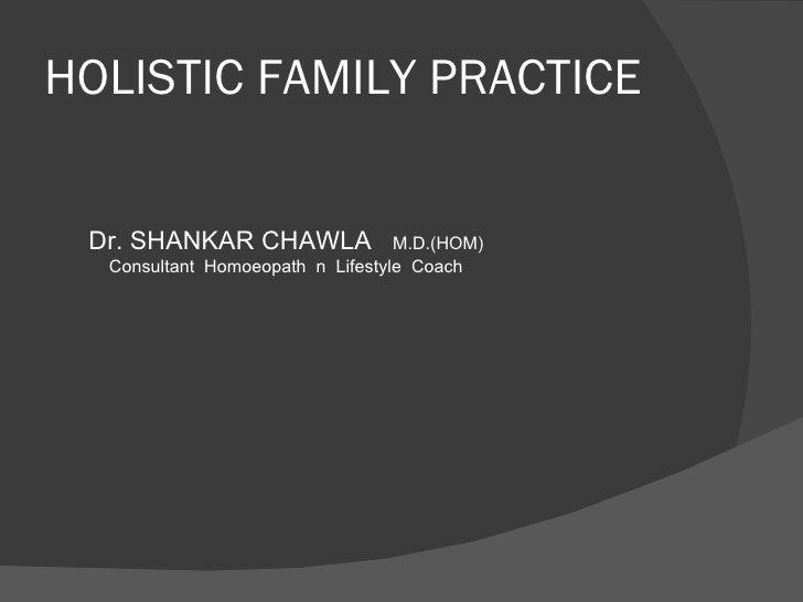 HOLISTIC FAMILY PRACTICE Dr. SHANKAR CHAWLA  M.D.(HOM) Consultant  Homoeopath  n  Lifestyle  Coach