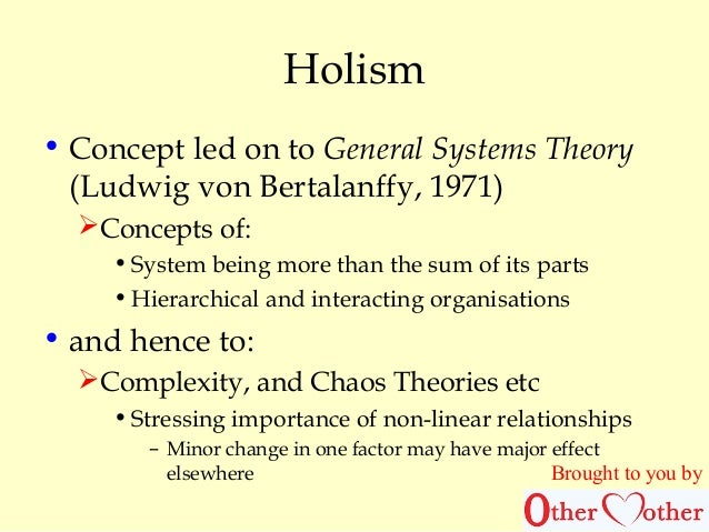 """theory of holism The term """"meaning holism"""" is generally applied to views that treat the meanings of all of the words in a language as interdependent holism draws much of its appeal from the way in which the usage of all our words seems interconnected, and runs into many problems because the resultant view can."""