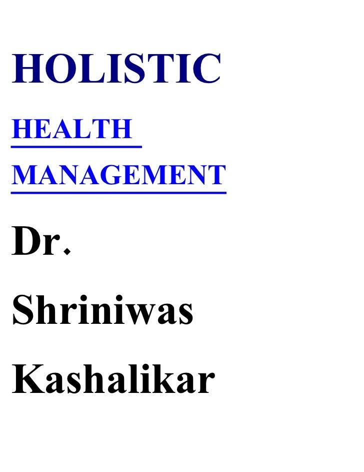 HOLISTIC HEALTH MANAGEMENT  Dr. Shriniwas Kashalikar