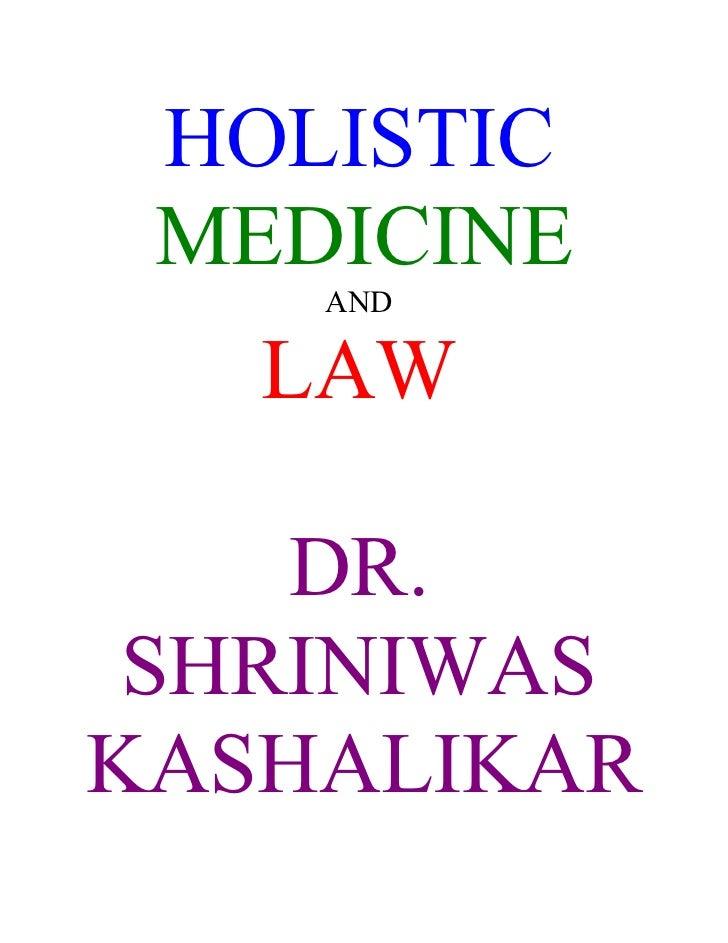 HOLISTIC  MEDICINE     AND     LAW      DR.  SHRINIWAS KASHALIKAR