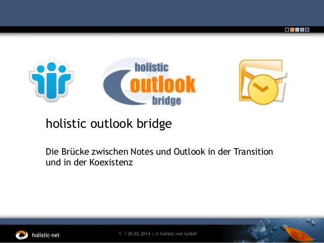 holistic outlook bridge Die Brücke zwischen Notes und Outlook in der Transition und in der Koexistenz  1 | 24.02.2014 | © ...