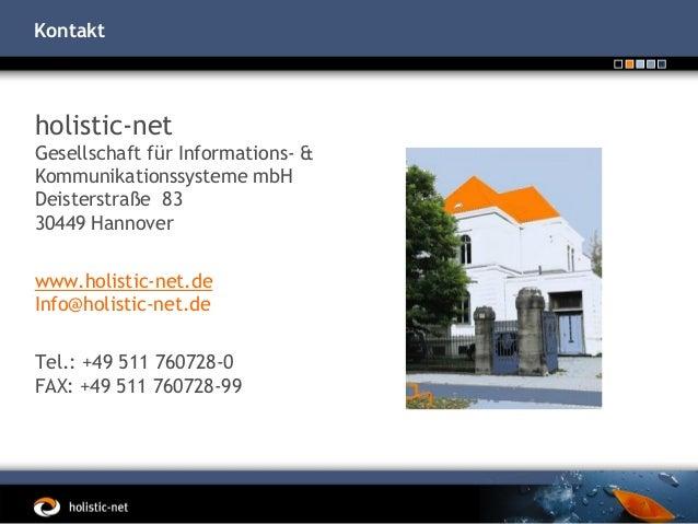 Kontakt  holistic-net Gesellschaft für Informations- & Kommunikationssysteme mbH Deisterstraße 83 30449 Hannover  www.holi...