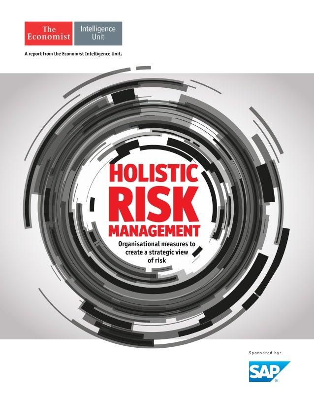 1© The Economist Intelligence Unit Limited 2015 Holistic risk management Organisational measures to create a strategic vie...