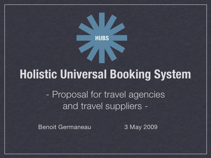 HUBS     Holistic Universal Booking System      - Proposal for travel agencies          and travel suppliers -     Benoit ...