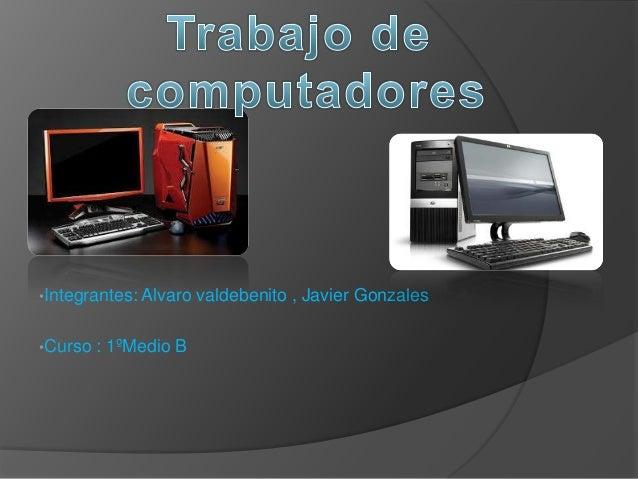 •Integrantes: Alvaro valdebenito , Javier Gonzales •Curso : 1ºMedio B