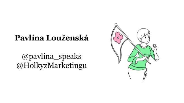 Pavlína Louženská @pavlina_speaks @HolkyzMarketingu