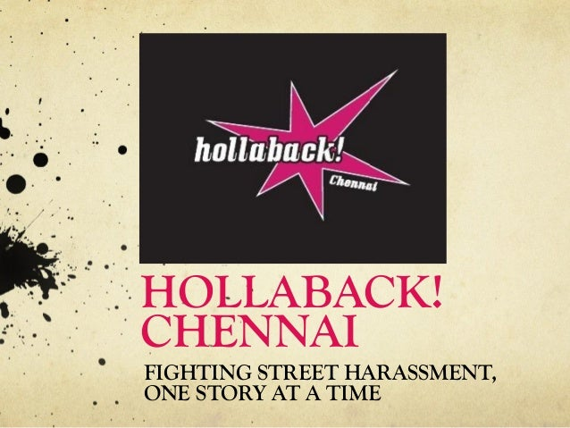 HOLLABACK! CHENNAI FIGHTING STREET HARASSMENT, ONE STORY AT A TIME