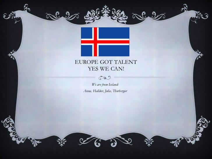EUROPE GOT TALENT YES WE CAN! We are from Iceland: Anna, Halldor, Julia, Thorbergur