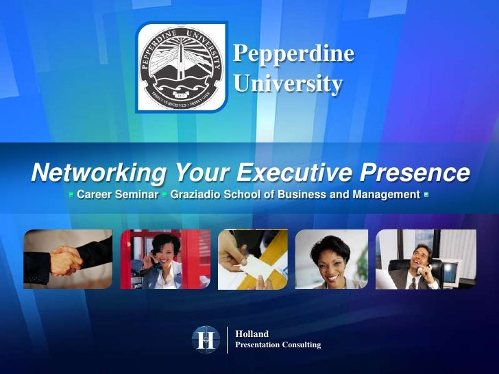 Pepperdine<br />University<br />Networking Your Executive Presence<br />Career Seminar  Graziadio School of Business and...