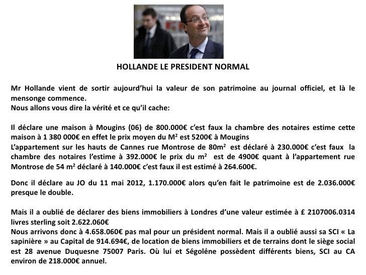 HOLLANDE LE PRESIDENT NORMALMr Hollande vient de sortir aujourd'hui la valeur de son patrimoine au journal officiel, et là...