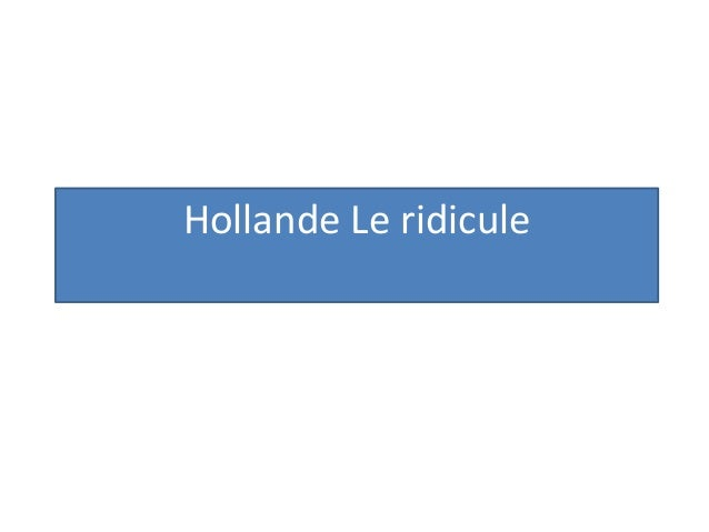 Hollande Le ridicule