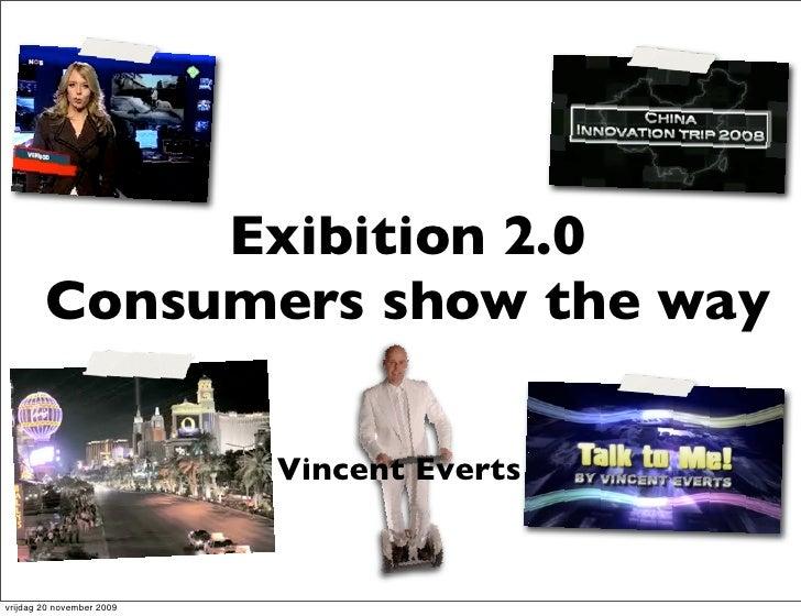 Exibition 2.0         Consumers show the way                             Vincent Everts   vrijdag 20 november 2009