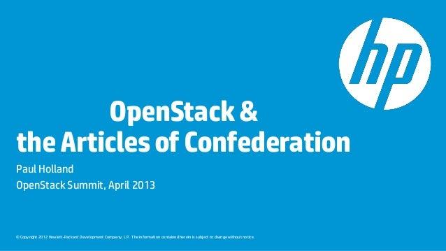 OpenStack &the Articles of ConfederationPaul HollandOpenStack Summit, April 2013© Copyright 2012 Hewlett-Packard Developme...
