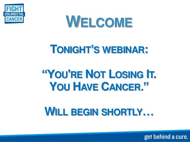 """WELCOME TONIGHT'S WEBINAR: """"YOU'RE NOT LOSING IT. YOU HAVE CANCER."""" WILL BEGIN SHORTLY…"""